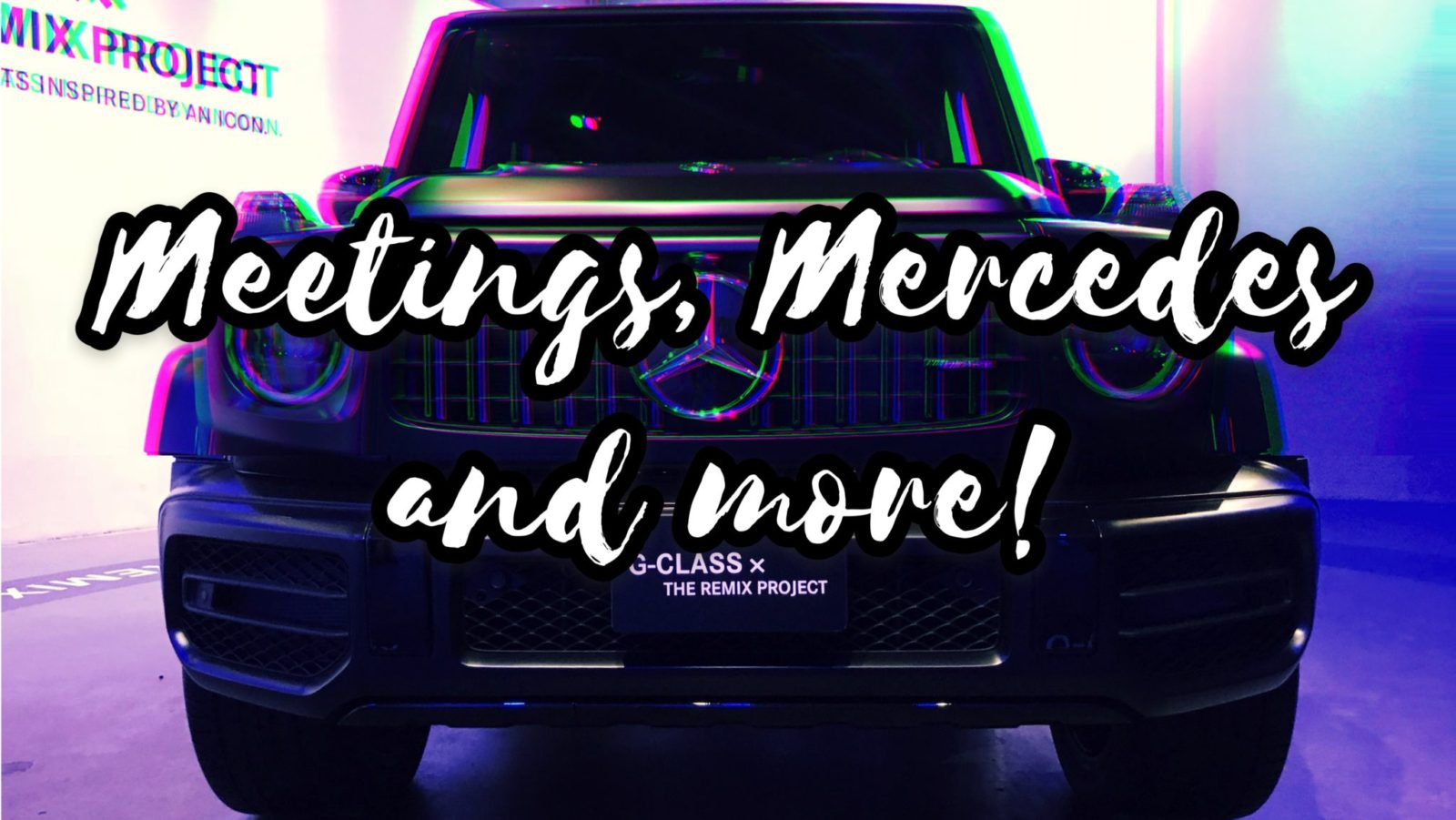 VLOG: Meetings, Mercedes and More!